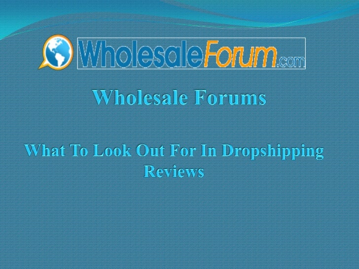Wholesale forums are fantastic resources whensearching for a dropshipper: They provide a widevariety of reviews in one pla...