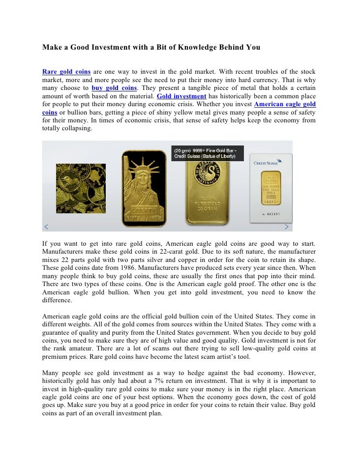 Make a Good Investment with a Bit of Knowledge Behind You  Rare gold coins are one way to invest in the gold market. With ...