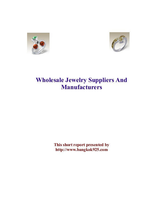 Wholesale Jewelry Suppliers And        Manufacturers      This short report presented by       http://www.bangkok925.com