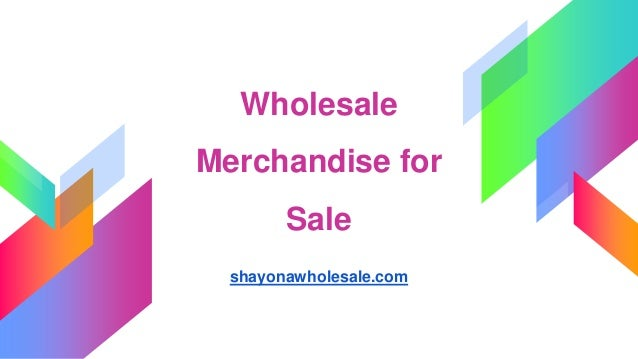 Wholesale Merchandise for Sale shayonawholesale.com