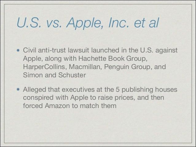 U.S. vs. Apple, Inc. et al Civil anti-trust lawsuit launched in the U.S. against Apple, along with Hachette Book Group, Ha...