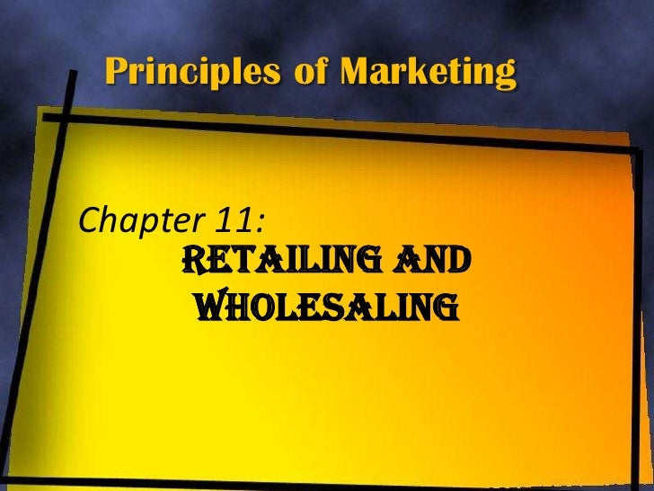 Principles of MarketingChapter 11:     Retailing and      Wholesaling