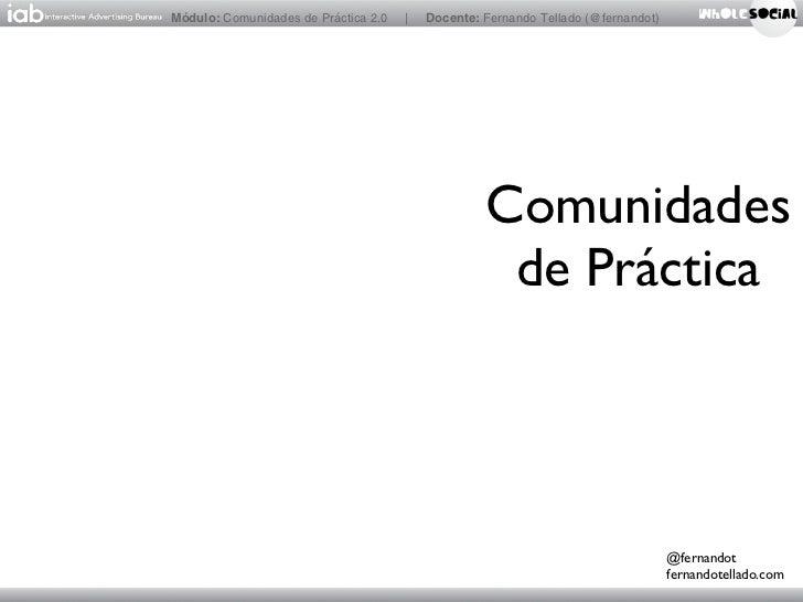 Módulo: Comunidades de Práctica 2.0   |   Docente: Fernando Tellado (@fernandot)                                          ...