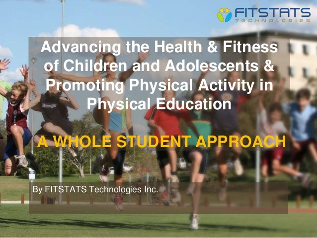 Advancing the Health & Fitness of Children and Adolescents & Promoting Physical Activity in Physical Education A WHOLE STU...