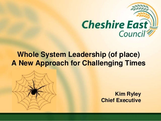 Whole System Leadership (of place)A New Approach for Challenging Times                             Kim Ryley              ...