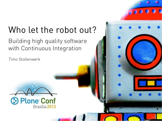 Who let the robot out? Building high quality software with Continuous Integration Timo Stollenwerk