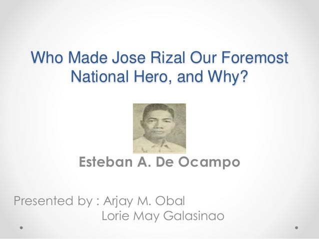 who made rizal a foremost hero And so history was made(2) this article will attempt to answer two questions: 1)  who made rizal the foremost national hero & 2) why is rizal our greatest.