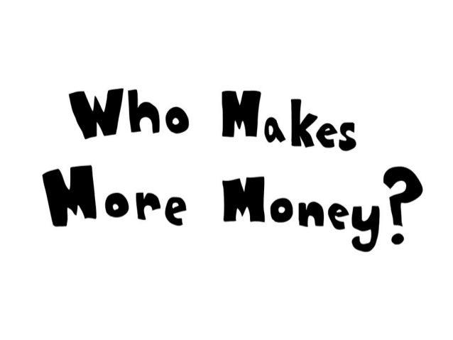 Who makes more money