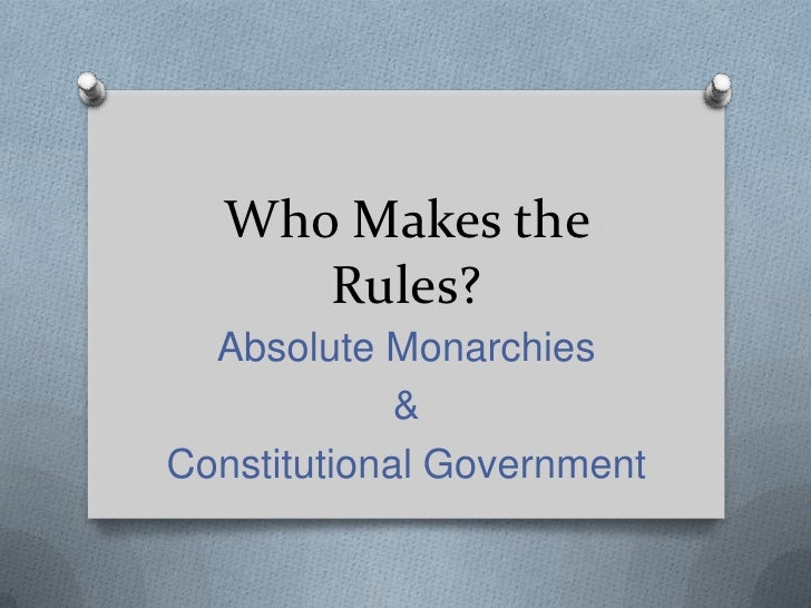 Who Makes the Rules?<br />Absolute Monarchies<br />&<br />Constitutional Government<br />