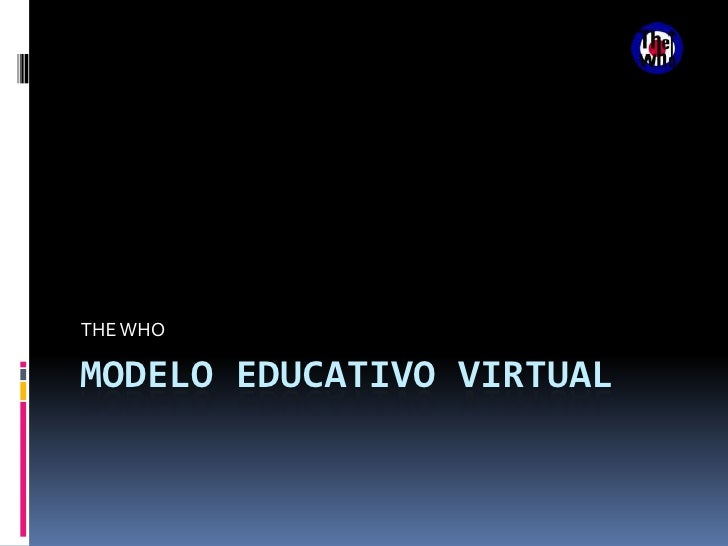 MODELO EDUCATIVO VIRTUAL<br />THEWHO<br />