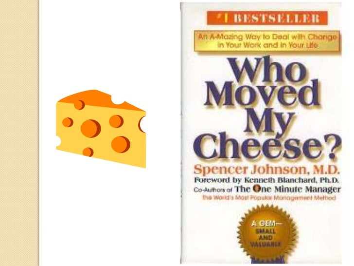 Who moved my Cheese ?   This book was written by Dr. Spencer Johnson.   Published in year 1998.   An amazing way to dea...
