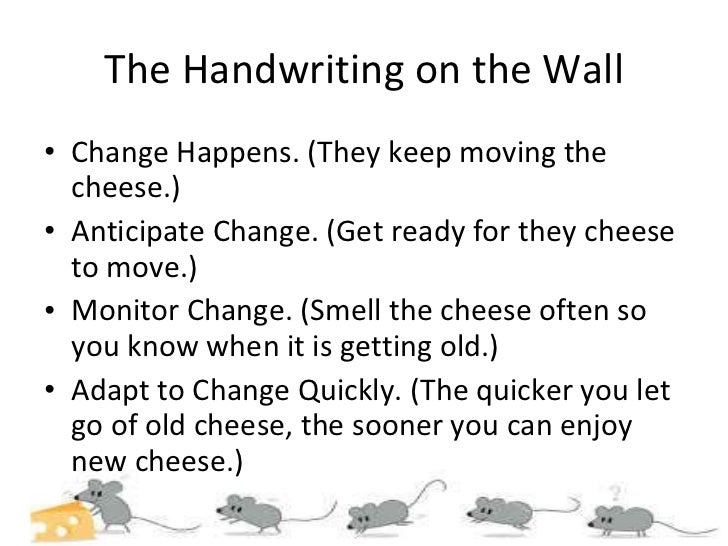 who moved my cheese handwriting on the wall The handwriting on the wall summarizes important lessons such as, when you stop being afraid, you feel good six discussion questions follow the text.