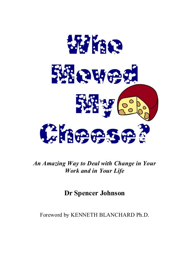 Who   Moved    My  Cheese?An Amazing Way to Deal with Change in Your          Work and in Your Life          Dr Spencer Jo...