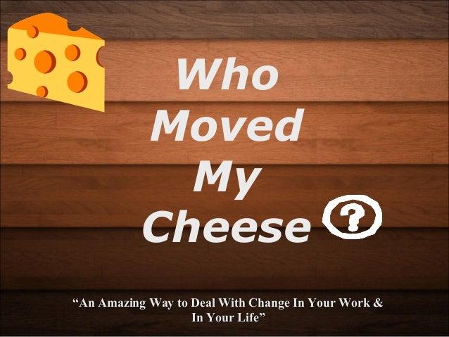 """Who  Moved  My  Cheese  """"""""An Amazing Way to Deal WWiitthh CChhaannggee IInn YYoouurr WWoorrkk &&  IInn YYoouurr LLiiffee"""""""""""
