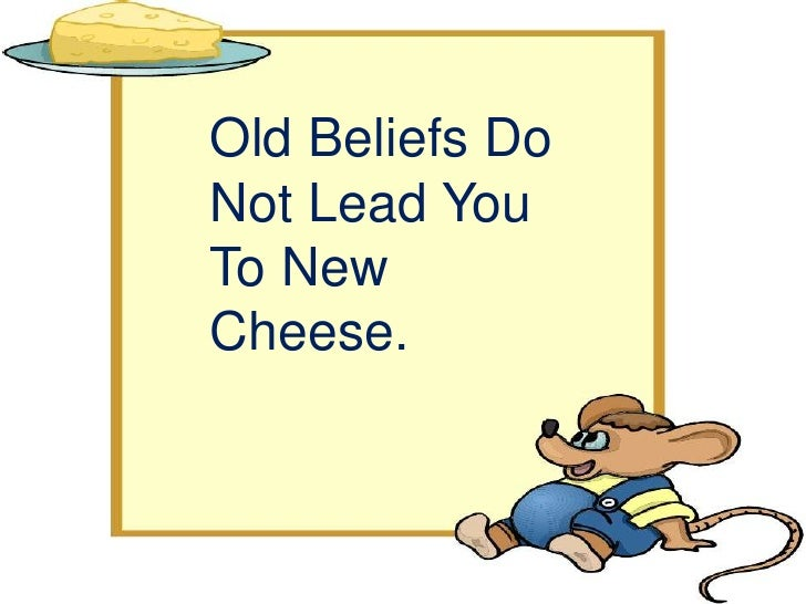 Hem and Haw did not realize that thecheese was low until one day thecheese was no longer there. What nocheese? Who moved m...
