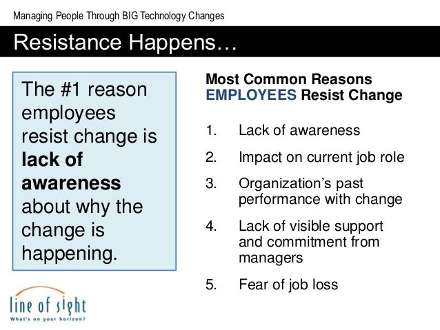 why employee resist change Resistance to change forces us to justify to our employees why we are changing leaders should provide assurance that the requested changes will actually enhance the organization there needs to be a valid reason for the change and it should align with the organization's vision, mission and values.