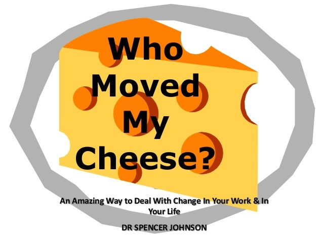 WhoMovedMyCheese?An Amazing Way to Deal With Change In Your Work & InYour LifeDR SPENCER JOHNSON