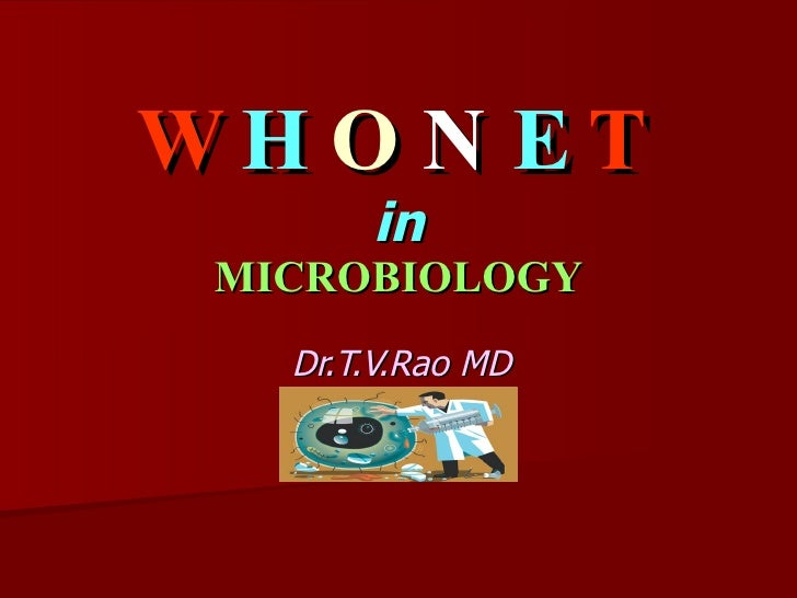 W H O N E T in MICROBIOLOGY Dr.T.V.Rao MD