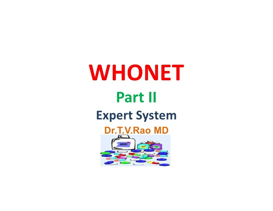WHONET   Part IIExpert System Dr.T.V.Rao MD