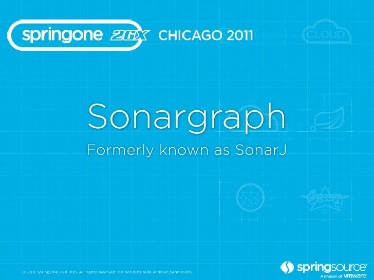 Sonargraph                               Formerly known as SonarJ© 2011 SpringOne 2GX 2011. All rights reserved. Do not di...