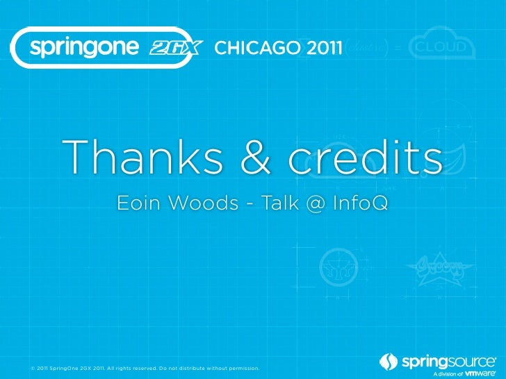 Thanks & credits                               Eoin Woods - Talk @ InfoQ© 2011 SpringOne 2GX 2011. All rights reserved. Do...