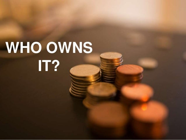 WHO OWNS IT?