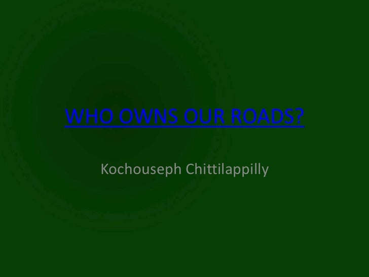 WHO OWNS OUR ROADS?  Kochouseph Chittilappilly