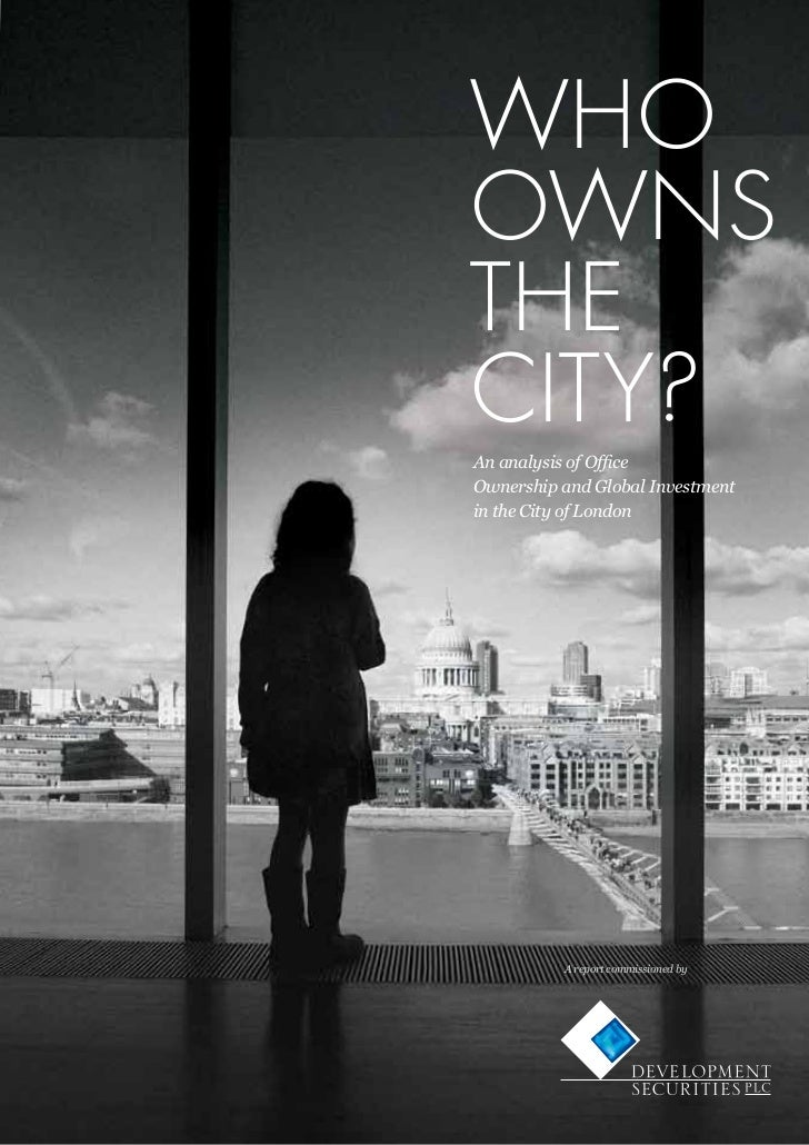 WhooWnstheCityAn analysis of OfficeOwnership and Global Investmentin the City of London          A report commissioned by