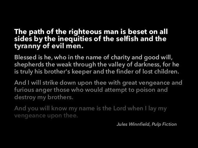 The path of the righteous man is beset on all sides by the inequities of the selfish and the tyranny of evil men. Blessed i...