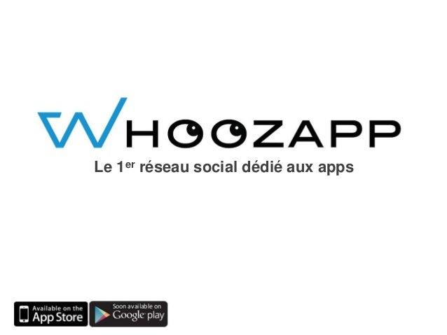 ©Whoozapp 2015 Le 1er réseau social dédié aux apps Soon available on