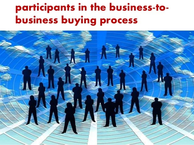 participants in the business-to- business buying process