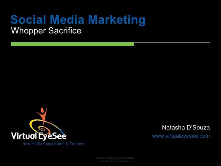 Social Media Marketing Whopper Sacrifice  Natasha D'Souza www.virtualeyesee.com