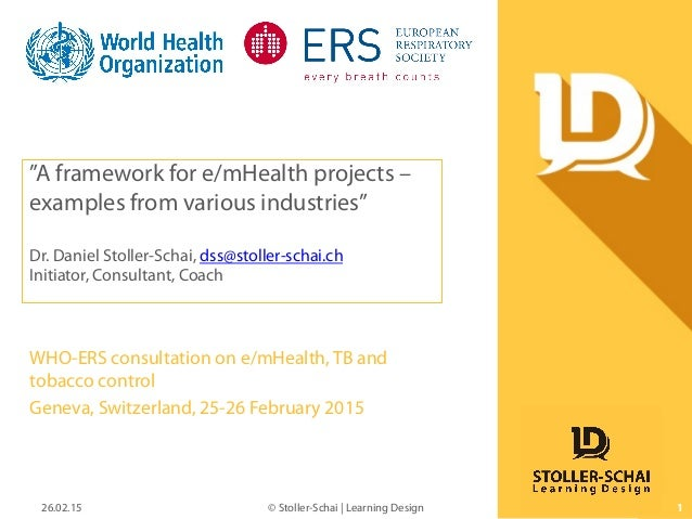 """A framework for e/mHealth projects – examples from various industries"" Dr. Daniel Stoller-Schai, dss@stoller-schai.ch Ini..."