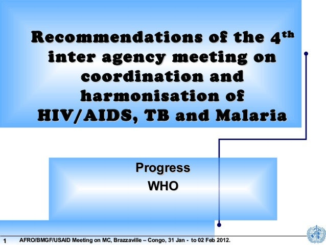 Recommendations of the 4 th inter agency meeting on coordination and harmonisation of HIV/AIDS, TB and Malaria Progress WH...
