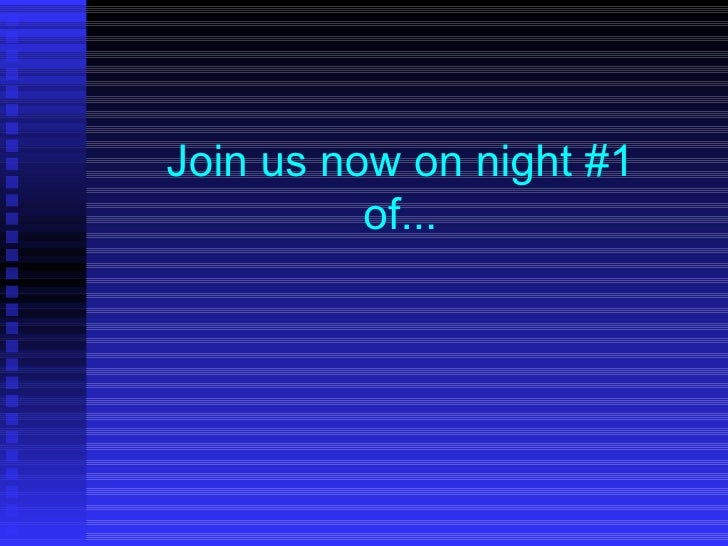Join us now on night #1 of...