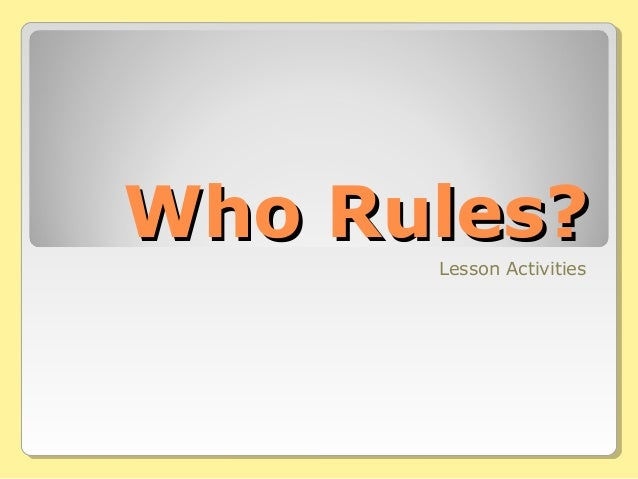Who Rules?Who Rules? Lesson Activities