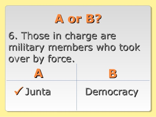 A or B?A or B? 6. Those in charge are6. Those in charge are military members who tookmilitary members who took over by for...