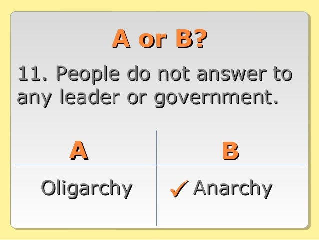 A or B?A or B? 11. People do not answer to11. People do not answer to any leader or government.any leader or government. A...
