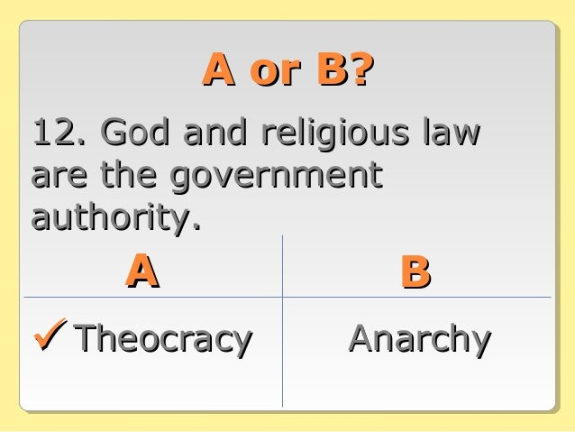 A or B?A or B? 12. God and religious law12. God and religious law are the governmentare the government authority.authority...