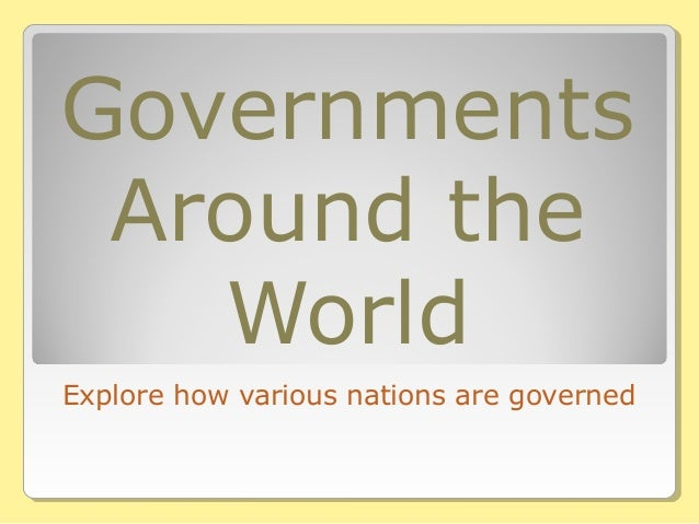 Governments Around the World Explore how various nations are governed