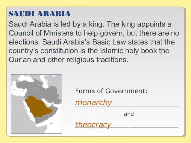SAUDI ARABIA Saudi Arabia is led by a king. The king appoints a Council of Ministers to help govern, but there are no elec...