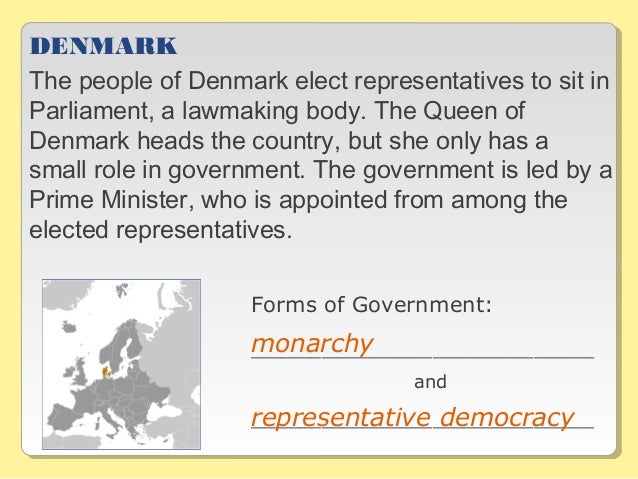 DENMARK The people of Denmark elect representatives to sit in Parliament, a lawmaking body. The Queen of Denmark heads the...
