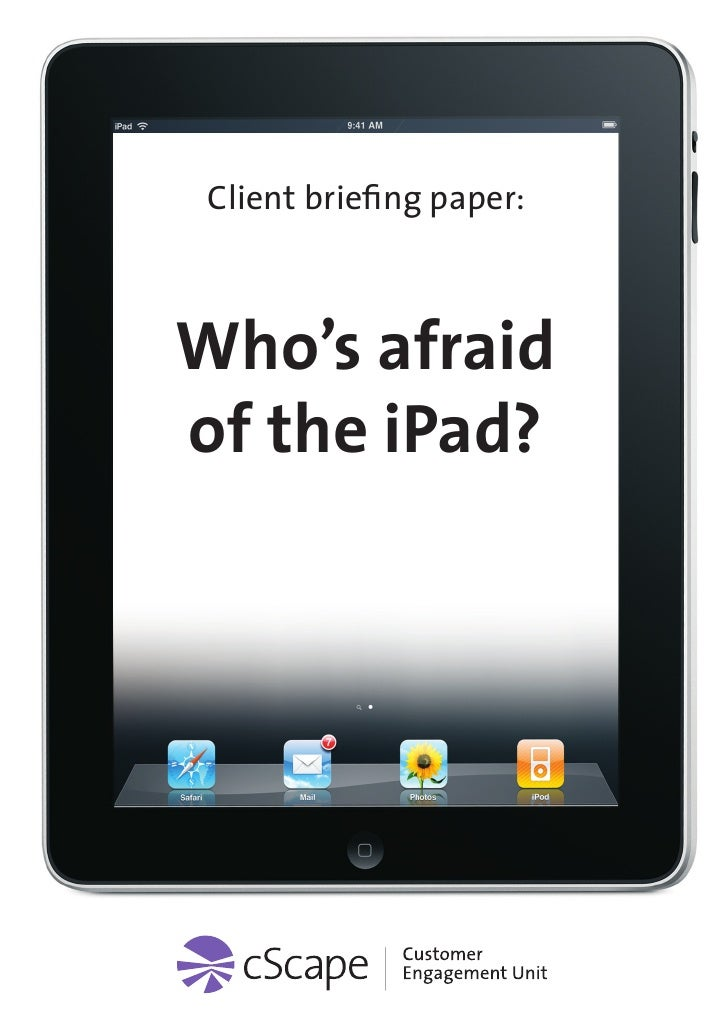 Who's afraid of the iPad?        Client briefing paper: How do you think the iPad will impact what we do?   Headline in hj...