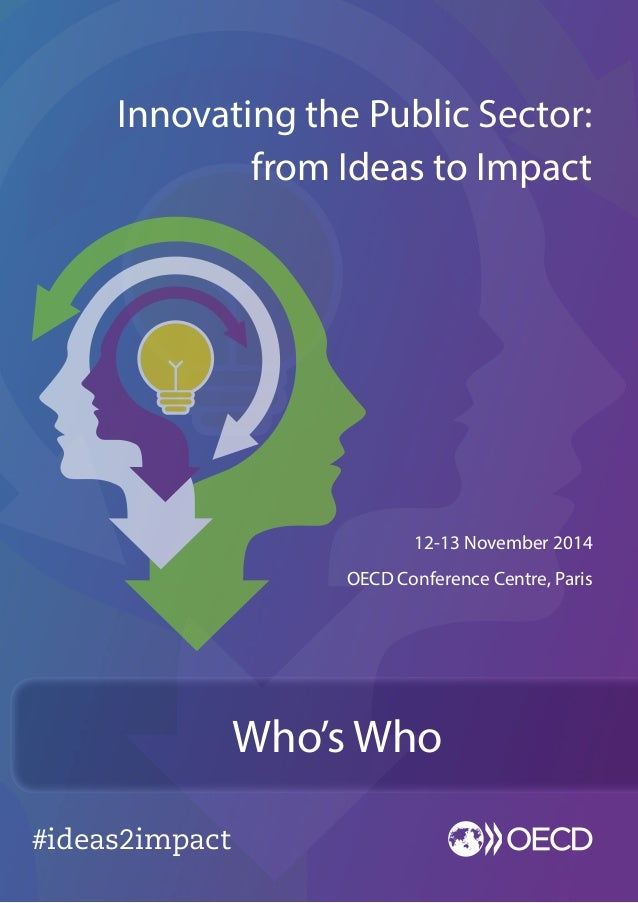 #ideas2impact 12-13 November 2014 OECD Conference Centre, Paris Innovating the Public Sector: from Ideas to Impact www.oec...
