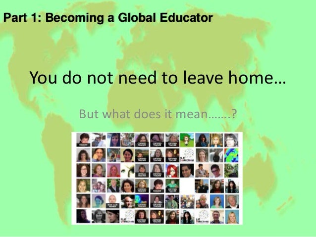 'Flatten' the learning You know you are a Global Educator when you……..