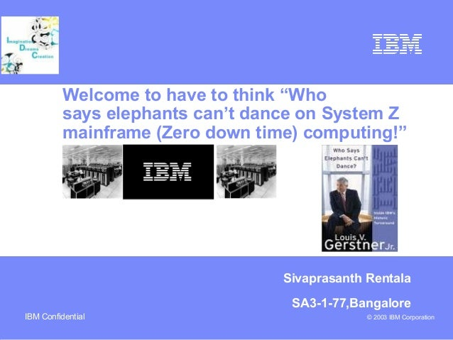 """Sivaprasanth Rentala SA3-1-77,Bangalore Welcome to have to think """"Who   says elephants can't dance on System Z   mainframe..."""