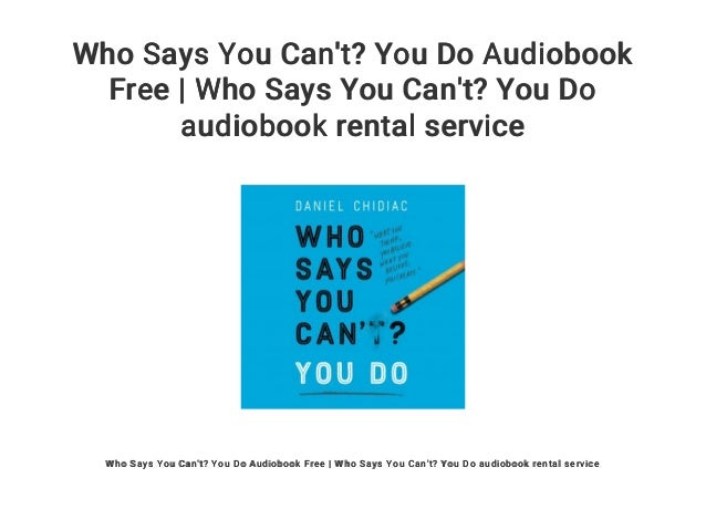 Who Says You Cant You Do Audiobook Free Who Says You Cant You D