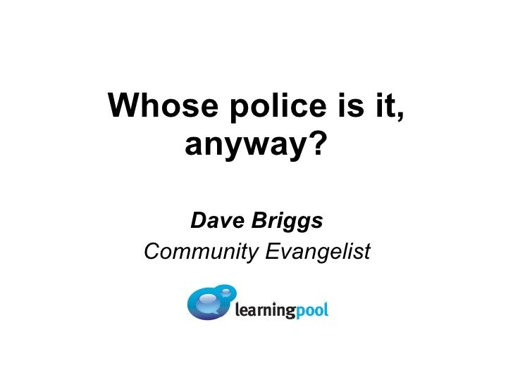 Whose police is it, anyway? Dave Briggs Community Evangelist