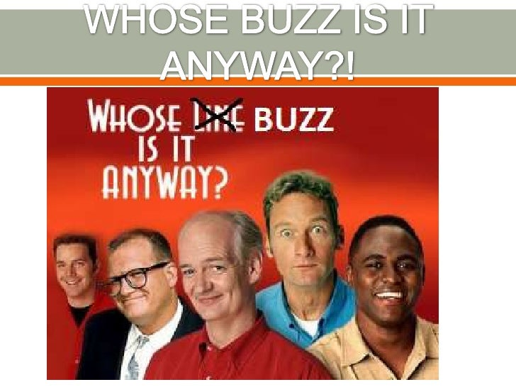 WHOSE BUZZ IS IT ANYWAY?!<br />