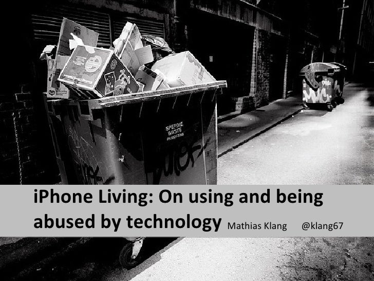 iPhone Living: On using and beingabused by technology Mathias Klang @klang67